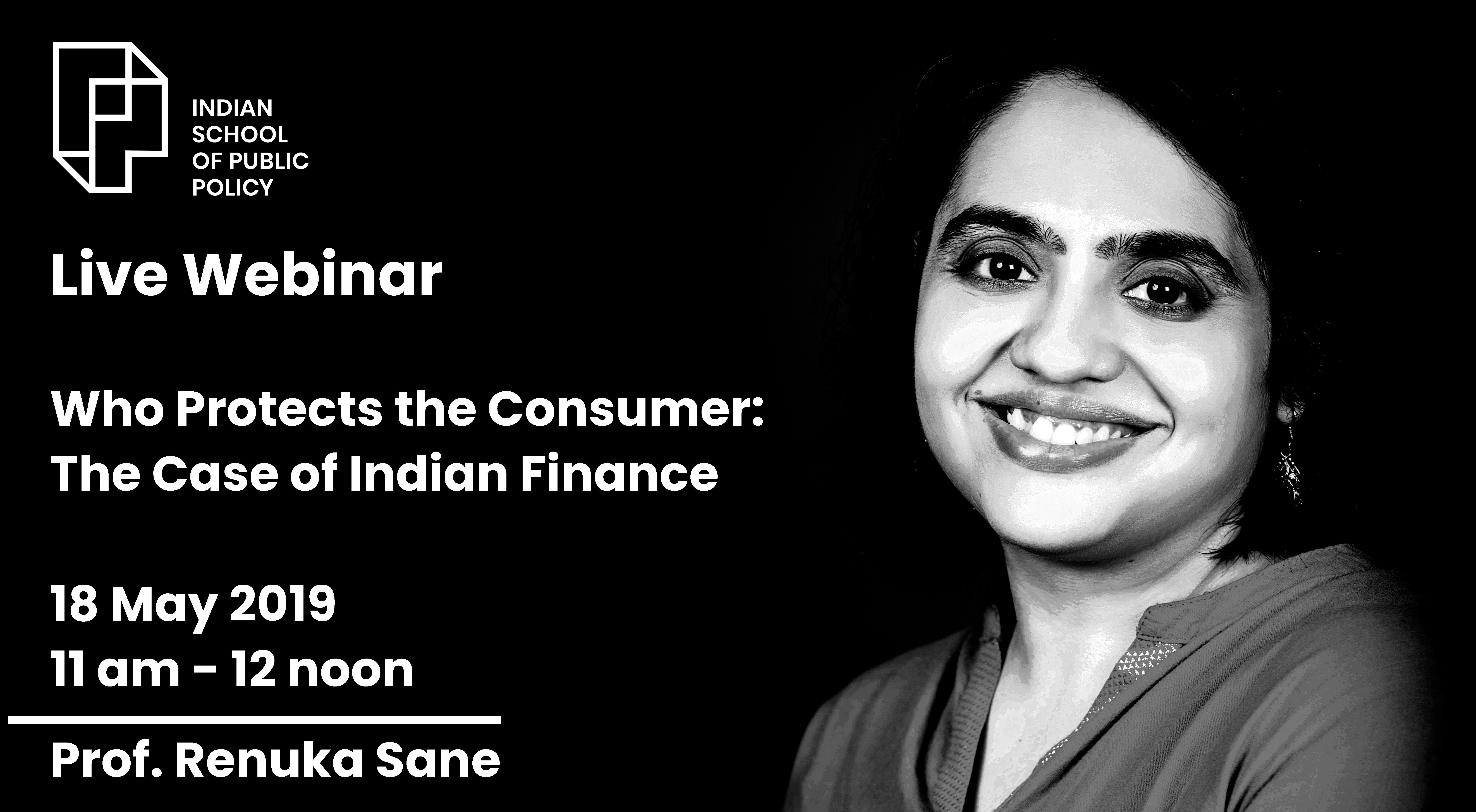 "Webinar on ""Who Protects the Consumer: The Case of Indian Finance"""